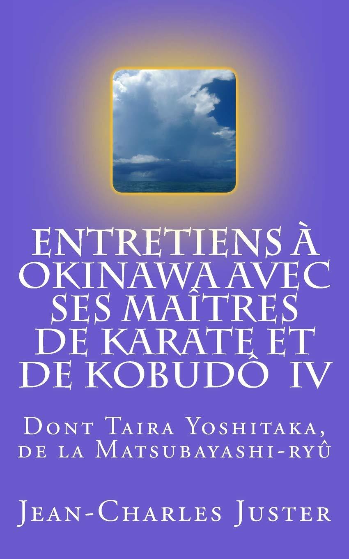Download Entretiens à Okinawa avec ses maîtres de karate et de kobudô  IV: les experts du tomarite, des arts martiaux des Motobu et du shurite de Shiroma ... okinawanais) (Volume 7) (French Edition) ebook