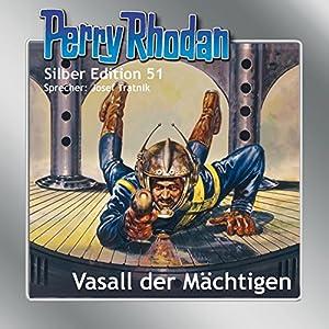 Vasall der Mächtigen (Perry Rhodan Silber Edition 51) Hörbuch