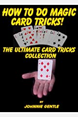How To Do Magic Card Tricks - The Ultimate Card Trick Collection: Amazin Magic Card Tricks that are Easy To Do and Fully Expained in Step by Step Insturctions Kindle Edition
