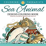 Sea Animal Designs Coloring Book - An Antistress Coloring Book For Adults (Sea Animal Designs and Art Book Series)