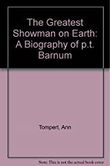 The Greatest Showman on Earth: A Biography of P.T. Barnum (A People in focus book) Library Binding