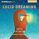 Lucid Dreaming: Gateway to the Inner Self Audiobook by Robert Waggoner Narrated by Mel Foster