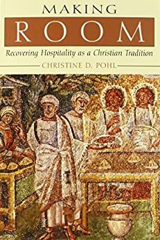 Making Room: Recovering Hospitality As a Christian Tradition by [Pohl, Christine D.]