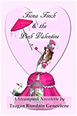 Fiona Finch and the Pink Valentine: A Steampunk Novelette Kindle Edition