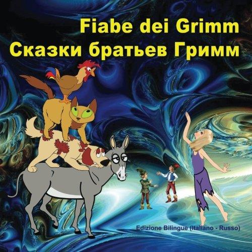 Fiabe dei Grimm. Skazki brat'ev Grimm: Edizione Bilingue (Italiano - Russo)