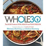Die Whole30: The 30-Day Guide to Total Health and Food Freedom