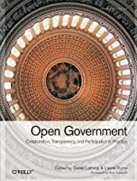 Open Government: Collaboration, Transparency, and Participation in Practice Front Cover
