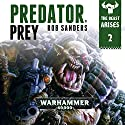 Predator Prey: Warhammer 40,000: The Beast Arises, Book 2 Audiobook by Rob Sanders Narrated by Gareth Armstrong