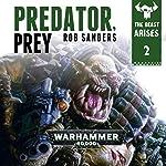 Predator Prey: Warhammer 40,000: The Beast Arises, Book 2 | Rob Sanders