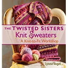 Twisted Sisters Knit Sweaters: A Knit-to-fit Workshop