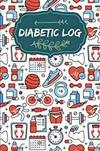 """Diabetic Log: 6""""x9""""(Portable) - Diabetic Log and Blood Sugar Monitoring - Before&After Breakfast, Lunch and Dinner: Diabetic Log (Blood Glucose Log Book) (Volume 1)"""