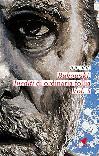 Bukowski. Inediti di ordinaria follia - Vol. 5 (Italian Edition)