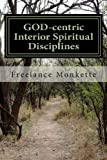 GOD-Centric Interior Spiritual Disciplines, Freelance Monkette, 1490371915