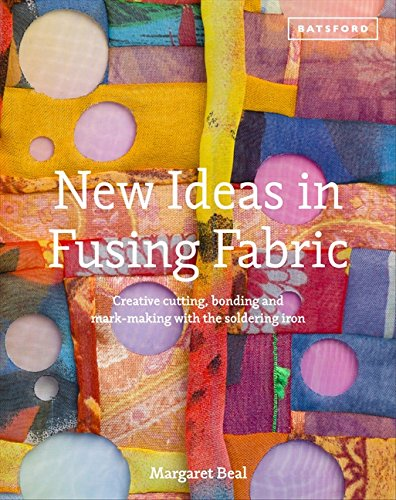 New Ideas in Fusing Fabric: Cutting, bonding and mark-making with the soldering iron