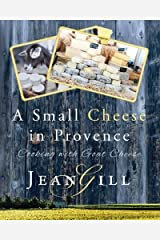 A Small Cheese in Provence: Cooking with Goat Cheese Paperback