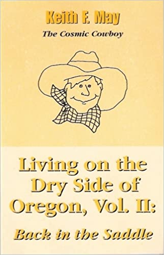 Living on the Dry Side of Oregon, Vol. II: Back in the Saddle, Keith F. May