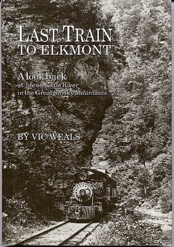 Last Train to Elkmont: A Look Back at Life on Little River in the Great Smoky Mountains (The History Of The Great Smoky Mountains)