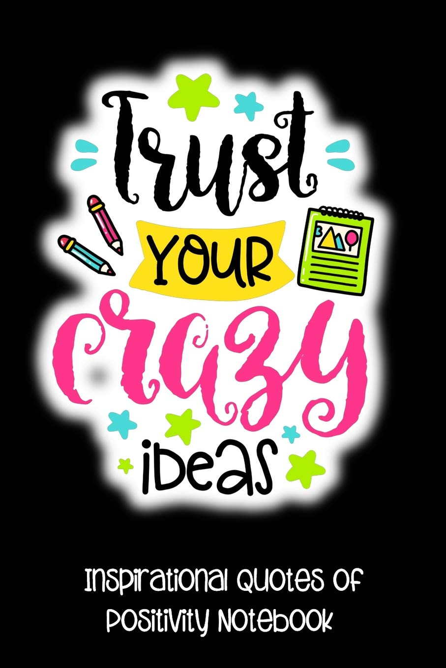 Trust Your Crazy Ideas: Inspirational Quotes Of Positivity ...