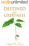 Destined For Greatness: Faith Filled Scripture Based Words of Exhortation and Exaltation That Will Change Your Life and Shape Your Destiny