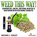Weed This Way! Cannabis Oil, CBD Oil, Dry Herb, Hemp Oil, & Wax Vaping with Electronic Cigarette Audiobook by Nathan Farley Narrated by Randal Schaffer