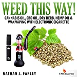 Weed This Way! Cannabis Oil, CBD Oil, Dry Herb, Hemp Oil, & Wax Vaping with Electronic Cigarette | Nathan Farley