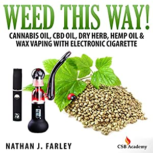 Weed This Way! Cannabis Oil, CBD Oil, Dry Herb, Hemp Oil, & Wax Vaping with Electronic Cigarette Audiobook