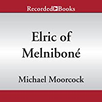 Elric of Melniboné: Volume 1: Elric of Melnibone, The Fortress of the Pearl, The Sailor on the Seas of Fate, and The…