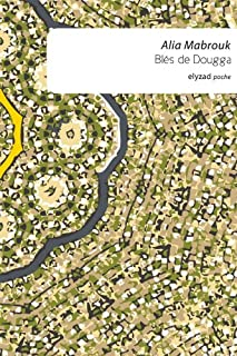 Blés de Dougga : roman, Mabrouk, Alia