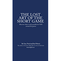 The Lost Art of the Short Game: Discover what is truly possible for YOU around the greens. (The Lost Art of Golf Book 3)