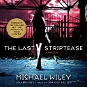 The Last Striptease: The Joseph Kozmarski Series, Book 1 Audiobook by Michael Wiley Narrated by Johnny Heller