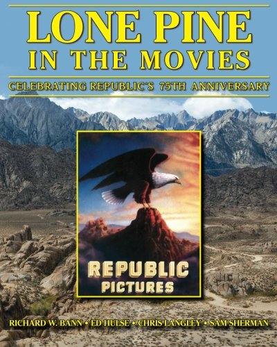 Lone Pine in the Movies: Celebrating Republic's 75th Anniversary
