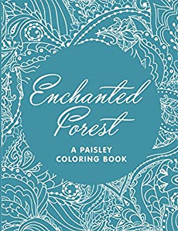 Enchanted Forest A Paisley Coloring Book Paisley Coloring And Art Book Series