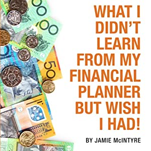 What I Didn't Learn from My Financial Planner but Wish I Had Audiobook