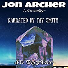 John Archer: A Comedy Audiobook by J.B. Taylor Narrated by Jay R. Smith Audio Publishing