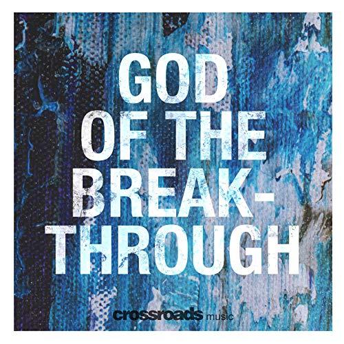 God of the Breakthrough (Crossroads Music)