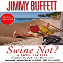 Swine Not?: A Novel Audiobook by Jimmy Buffett Narrated by L. J. Ganser, Jimmy Buffett