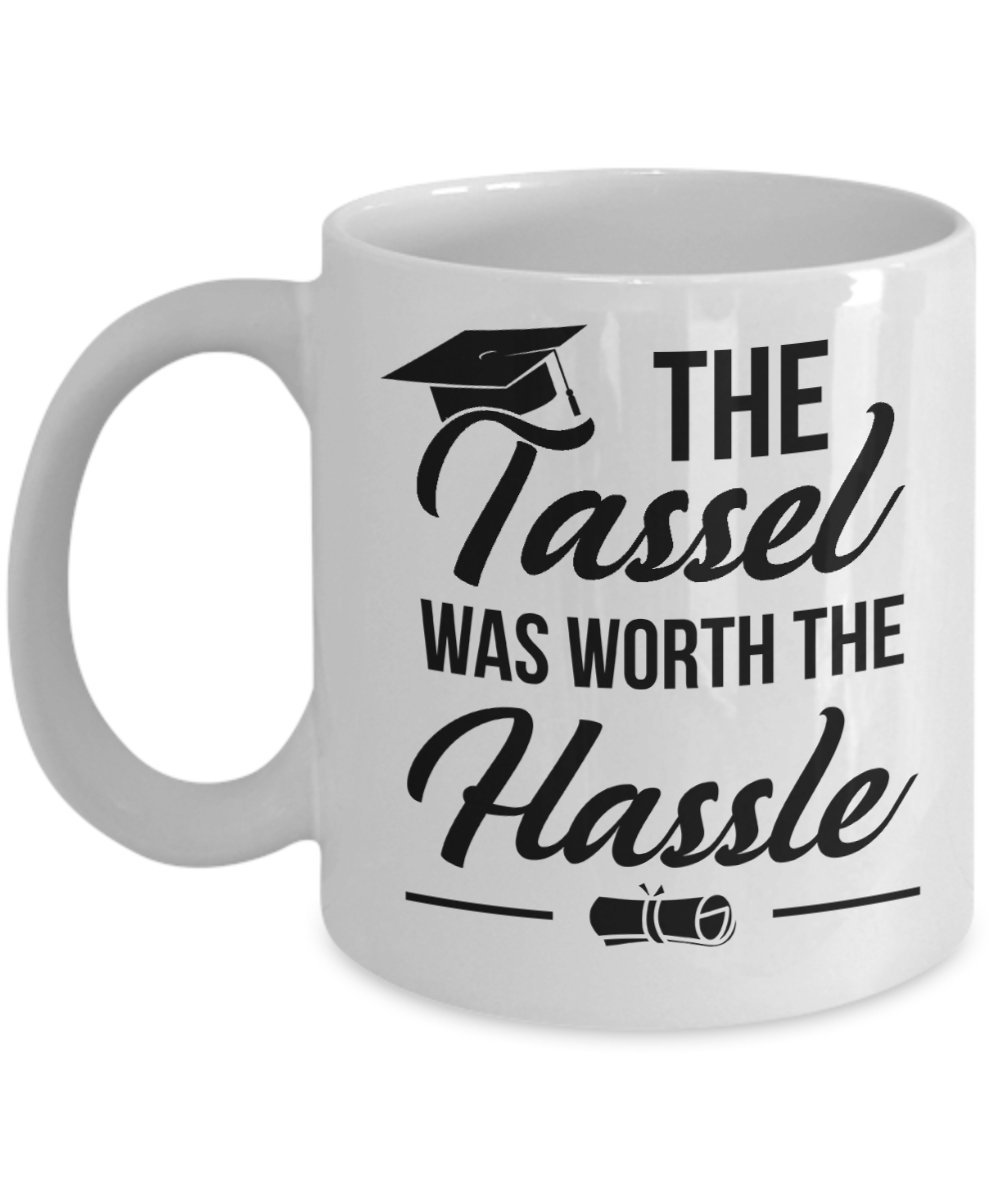 Graduation Mug Gift Tassle Worth The Hassel For College High School Masters MBA Nurse PHD Law School Congratulations White 11oz Ceramic