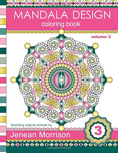 Mandala Design Coloring Book: An Adult Coloring Book for Stress-Relief, Relaxation, Meditation and Creativity (Jenean Morrison Adult Coloring Books) (Volume 3)