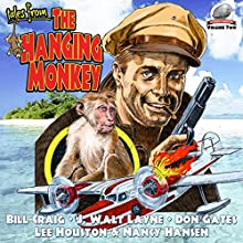 Tales from the Hanging Monkey: Volume 2 Audiobook by Nancy A. Hansen, Don Gates, J. Walt Layne, Lee Houston Jr., Bill Craig Narrated by Mark Barnard