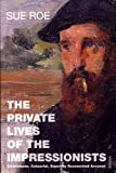 Front cover for the book The Private Lives of the Impressionists by Sue Roe
