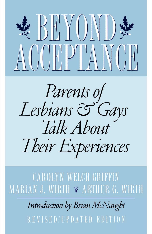 Beyond Acceptance: Parents of Lesbians & Gays Talk About ...
