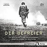 Der Befreier: Die Geschichte eines amerikanischen Soldaten im Zweiten Weltkrieg | Alex Kershaw