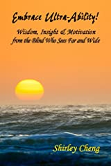 Embrace Ultra-Ability! Wisdom, Insight & Motivation from the Blind Who Sees Far and Wide Kindle Edition
