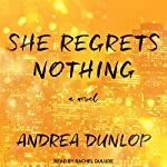 She Regrets Nothing: A Novel | Andrea Dunlop