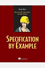 Specification by Example: How Successful Teams Deliver the Right Software Paperback