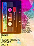 TL;DR: A Redditwriters Mixtape Vol. 1