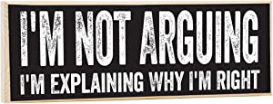 I'm Not Arguing, I'm Explaining Why I'm Right - Rustic Wooden Sign - Great Funny Gift and Decor Under $15!