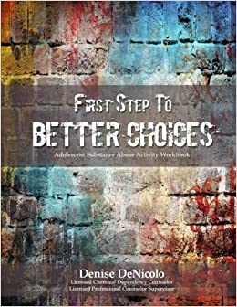 First Step to Better Choices: Adolescent Substance Abuse Activity Workbook by Denise DeNicolo (2016-06-27)