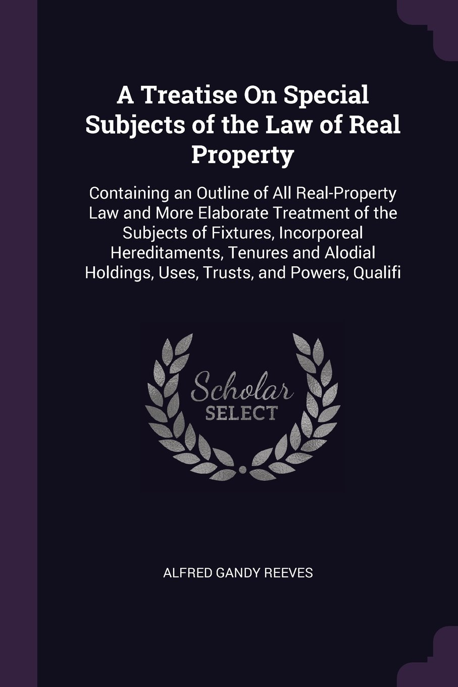 Download A Treatise On Special Subjects of the Law of Real Property: Containing an Outline of All Real-Property Law and More Elaborate Treatment of the ... Holdings, Uses, Trusts, and Powers, Qualifi pdf epub