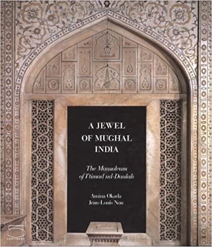 A Jewel of Mughal India: The Mausoleum of I'timad Ud-Daulah (Ex Oriente Lux Series)